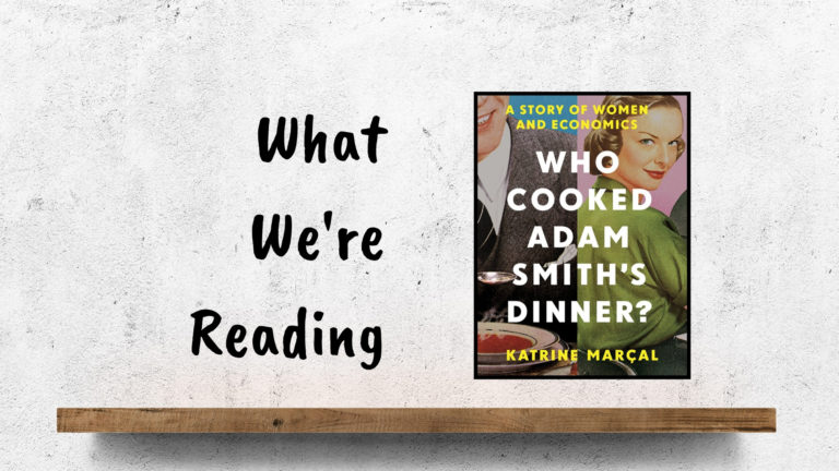 """""""Adam Smith got his dinner because his mother made sure it was on the table every evening."""""""