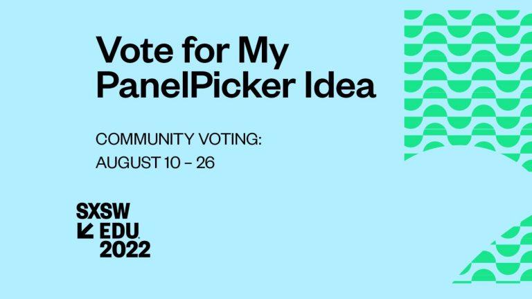 SXSW EDU PanelPicker: Don't forget to vote!